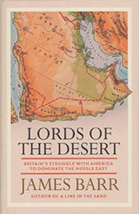 Picture of Lords of the Desert: Britain's Struggle with America to Dominate the Middle East
