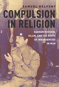 Picture of Compulsion to Religion: Saddam Hussein, Islam, and the Roots of Insurgencies in Iraq
