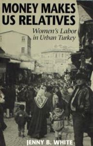 Picture of Money Makes Us Relatives: Women's Labor in Urban Turkey