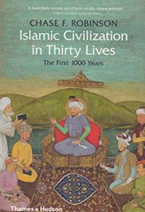 Picture of Islamic Civilization in Thirty Lives: The First 1,000 Years