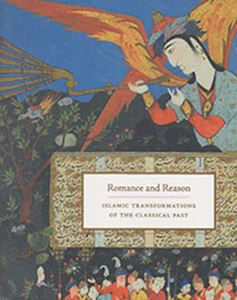 Picture of Romance and Reason: Islamic Transformations of the Classical Past