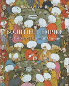 Picture of Bountiful Empire: A History Of Ottoman Cuisine