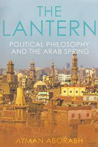 Picture of The Lantern: Political Philosophy and the Arab Spring
