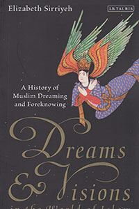 Picture of Dreams and Visions in the World of Islam: A History of Muslim Dreaming and Foreknowing