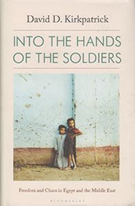 Picture of Into The Hands Of The Soldiers: Freedom & Chaos in Egypt & the Middle East