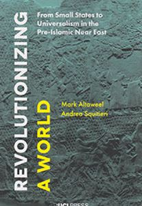 Picture of Revolutionizing A World: From Small States To Universalism In The Pre-islamic Near East