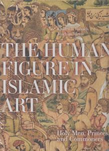 Picture of The Human Figure In Islamic Art: Holy Men, Princes, And Commoners