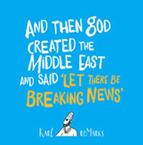 Picture of And Then God Created the Middle East and Said 'Let There Be Breaking News'