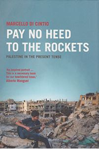 Picture of Pay No Heed to the Rockets: Palestine in the Present Tense