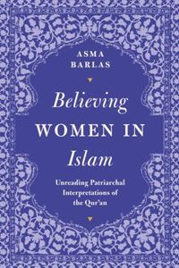 Picture of Believing Women in Islam: Unreading Patriarchal Interpretations of the Qur'an