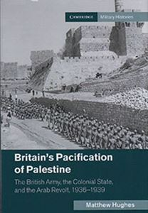 Picture of Britain's Pacification of Palestine: The British Army, the Colonial State & the Arab Revolt 1936-1939